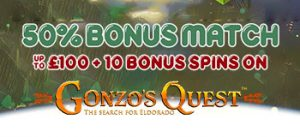 50% MATCH UP TO £100 + 10 SPINS ON GONZO'S QUEST